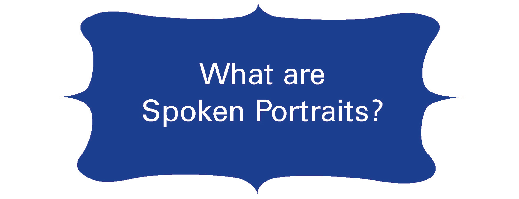 What are Spoken Portraits?